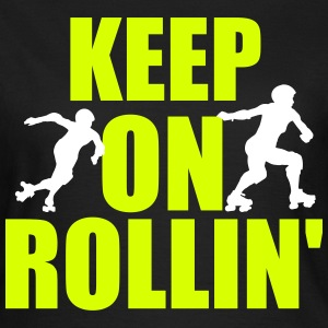 Keep on rollin' T-Shirts - Frauen T-Shirt