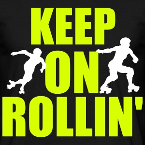 Keep on rollin' T-Shirts - Männer T-Shirt