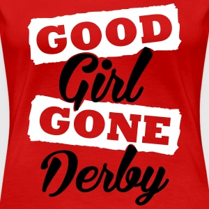 Good girl gone derby T-Shirts - Frauen Premium T-Shirt