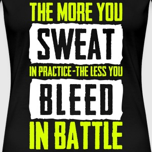 sweat in practice, less bleed in battle T-Shirts - Frauen Premium T-Shirt