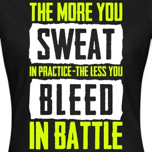 sweat in practice, less bleed in battle T-Shirts - Frauen T-Shirt