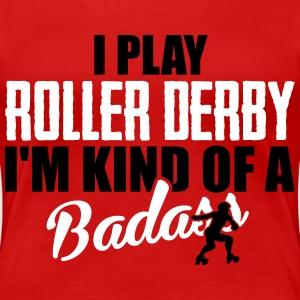 I play roller derby. I'm kind of a badass T-Shirts - Frauen Premium T-Shirt