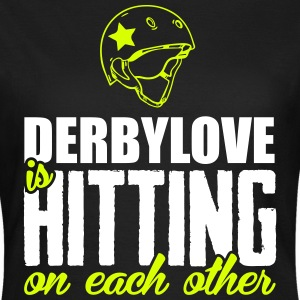 Derbylove is hitting on each other T-Shirts - Frauen T-Shirt