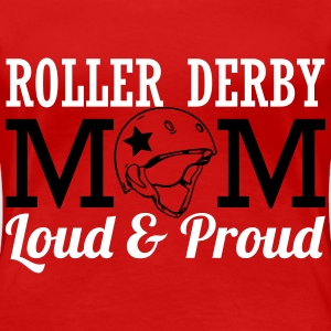 Roller derby mom - loud T-Shirts - Frauen Premium T-Shirt