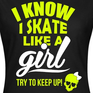 I know I skate like a girl - try to keep up! T-Shirts - Women's T-Shirt