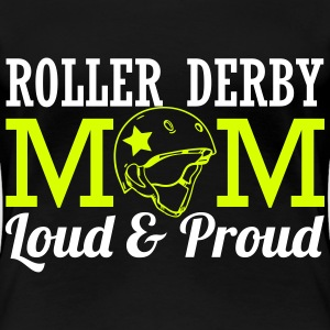 Roller derby mom - loud T-Shirts - Women's Premium T-Shirt