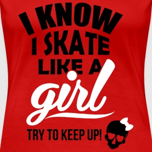 I know I skate like a girl - try to keep up! T-Shirts - Frauen Premium T-Shirt