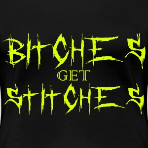 Bitches get stitches T-Shirts - Frauen Premium T-Shirt