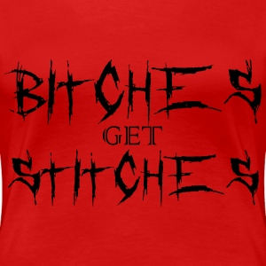 Bitches get stitches T-Shirts - Women's Premium T-Shirt