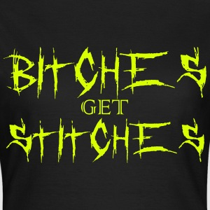 Bitches get stitches T-Shirts - Women's T-Shirt