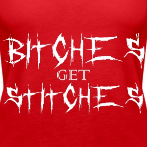 Bitches get stitches Tops - Frauen Premium Tank Top