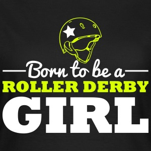 Born to be a roller derby girl Magliette - Maglietta da donna