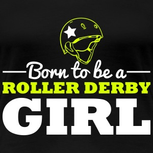 Born to be a roller derby girl T-skjorter - Premium T-skjorte for kvinner