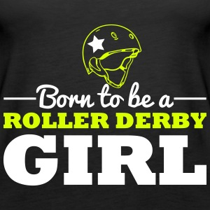 Born to be a roller derby girl Tops - Women's Premium Tank Top