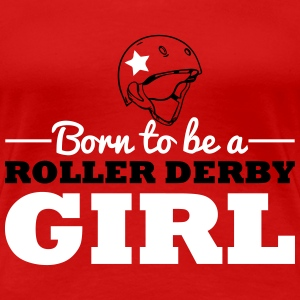 Born to be a roller derby girl T-Shirts - Frauen Premium T-Shirt