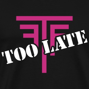 FTF - too late 2C - Männer Premium T-Shirt