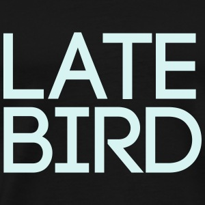 Late Bird - Männer Premium T-Shirt