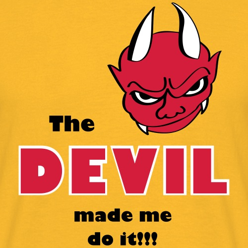 Devil made me do it!