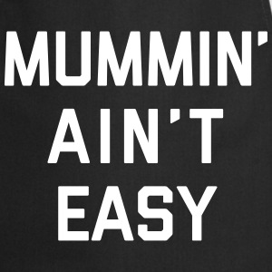 Mummin' Ain't Easy Funny Quote  Aprons - Cooking Apron