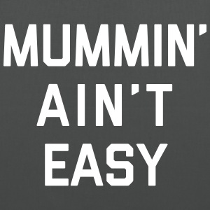 Mummin' Ain't Easy Funny Quote Bags & Backpacks - Tote Bag