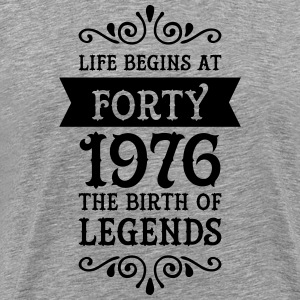 Life Begins at Forty - 1976 The Birth Of Legends Tee shirts - T-shirt Premium Homme