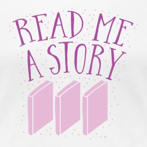 READ me a story with books T-Shirts - Women's Premium T-Shirt