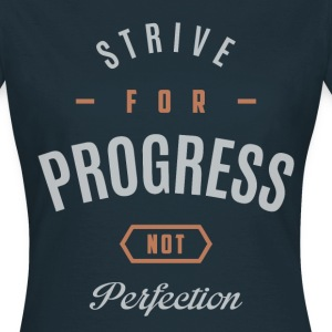 Strive for progress not perfection - Women's T-Shirt