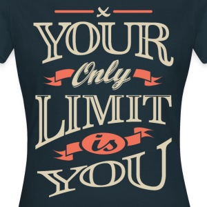 You only limit is you. Motivational Quotes - Women's T-Shirt