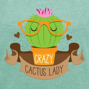 crazy cactus lady banner T-Shirts - Women's T-shirt with rolled up sleeves