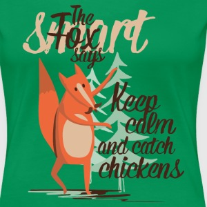 The smart Fox says - Keep Calm and Catch Chickens T-Shirts - Frauen Premium T-Shirt