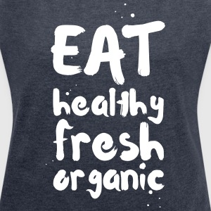 EAT healthy fresh organic T-Shirts - Frauen T-Shirt mit gerollten Ärmeln