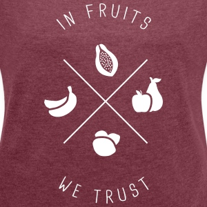 In fruits we trust T-Shirts - Frauen T-Shirt mit gerollten Ärmeln