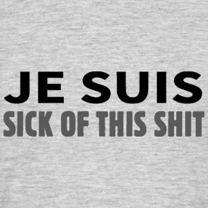 je suis sick of this shit - Männer T-Shirt