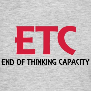 ETC - End of thinking capacity T-Shirts - Männer T-Shirt