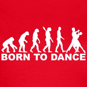 Evolution born to dance T-Shirts - Frauen T-Shirt