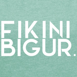 FIKINIBIGUR T-Shirts - Women's T-shirt with rolled up sleeves