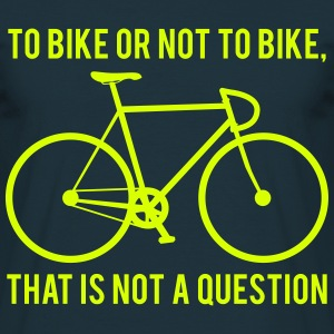 To bike or not to bike : that is not a question - T-shirt Homme