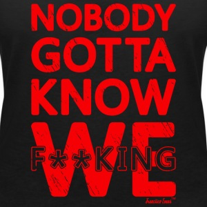 Nobody gotta know We fucking, Francisco Evans ™ T-Shirts - Women's V-Neck T-Shirt