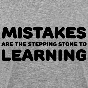 Mistakes are the stepping stone to learning T-Shirts - Männer Premium T-Shirt
