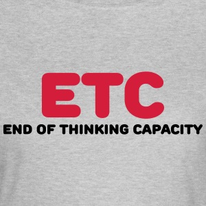 ETC - End of thinking capacity Tee shirts - T-shirt Femme