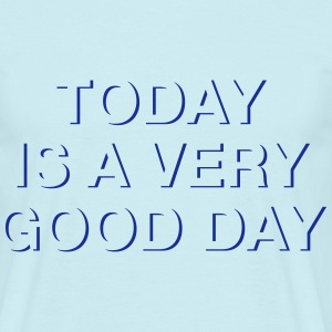 Today is a very good day. T-Shirts - Männer T-Shirt
