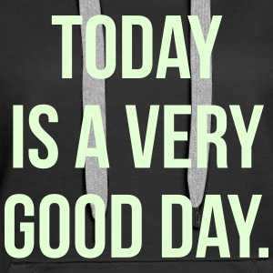Today is a very good day. Pullover & Hoodies - Frauen Premium Hoodie