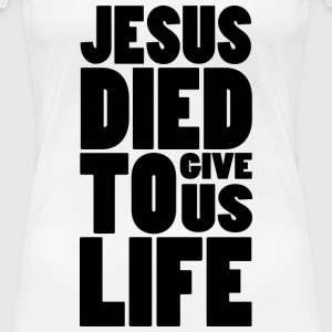 JESUS DIED TO GIVE US LIFE T-Shirts - Frauen Premium T-Shirt