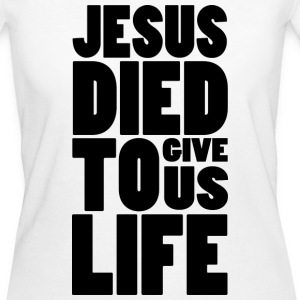 JESUS DIED TO GIVE US LIFE T-Shirts - Frauen Bio-T-Shirt