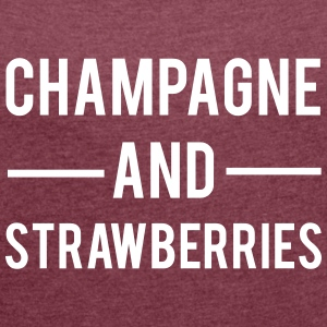 Champagne And Strawberries T-Shirts - Women's T-shirt with rolled up sleeves