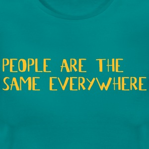 people are the same everywhere T-Shirts - Frauen T-Shirt