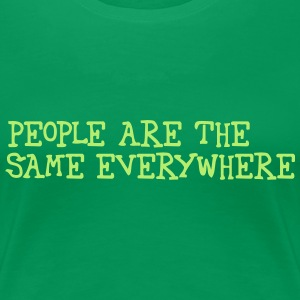 people are the same everywhere T-Shirts - Frauen Premium T-Shirt