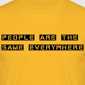 people are the same everywhere T-Shirts - Männer T-Shirt
