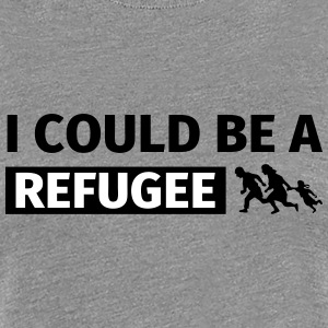 I could be a refugee T-shirts - Vrouwen Premium T-shirt