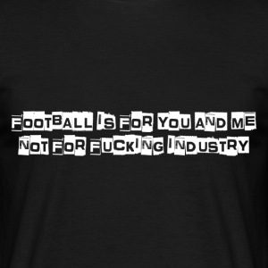 Football is for you & me T-Shirts - Men's T-Shirt